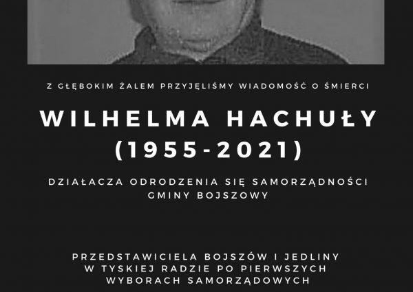 Z głębokim żalem przyjęliśmy informację o śmierci Wilhelma Hachuły - działacza ruchu odrodzenia samorządności gminy, przedstawiciela Bojszów i Jedliny w tyskiej radzie, radnego RG Bojszowy I i II kadencji. Żonie, Dzieciom i najbliższej Rodzinie wyrazy współczucia składa Wójt Gmin Bojszowy oraz Przewodniczący Rady Gminy